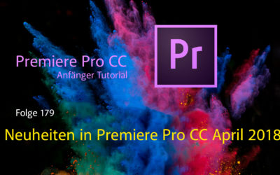 Premiere Pro CC Anfänger Tutorial  Neuheiten in Premiere Pro CC April 2018 Update