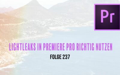 Lightleaks in Premiere Pro richtig nutzen