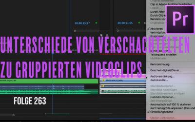 Folge 263 Unterschiede von verschachtelten zu gruppierten Videoclips