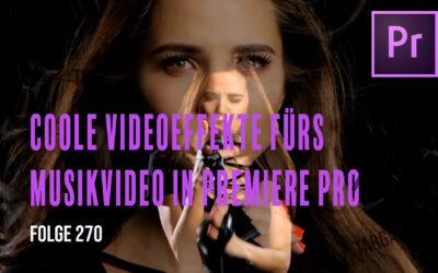Coole Videoeffekte fürs Musikvideo # Folge 270