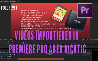 Videos importieren in Premiere Pro aber richtig # Folge 291