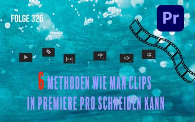 Folge 326 Sechs Methoden wie man Clips in Premiere Pro schneiden kann