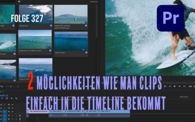 Folge 327 Zwei Varianten wie man seine Clips in die Timeline legt