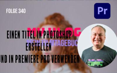 Einen Titel in Photoshop erstellen und in Premiere Pro verwenden # Folge 340